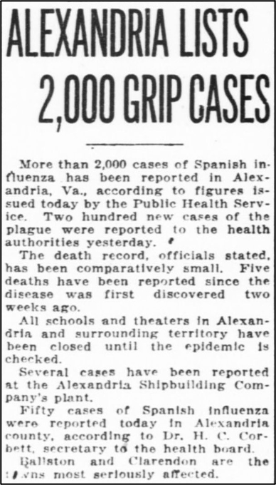 Newspaper clipping with the headline: Alexandria Lists 2,000 Grip Cases. Text reads: More than 2,000 cases of Spanish influenza has been reported in Alexandria, Va., according to figures issued today by the Public Health Service. Two hundred new cases of the plague were reported to the health authorities yesterday. The death record, officials stated, has been comparatively small. Five deaths have been reported since the disease was first discovered two weeks ago. All schools and theaters in Alexandria and surrounding territory have been closed until the epidemic is checked. Several cases have been reported at the Alexandria Shipbuilding Company's plant. Fifty cases of Spanish influenza were reported today in Alexandria county, according to Dr. H.C. Corbett, secretary to the health board. Ballston and Clarendon are the towns most seriously affected.